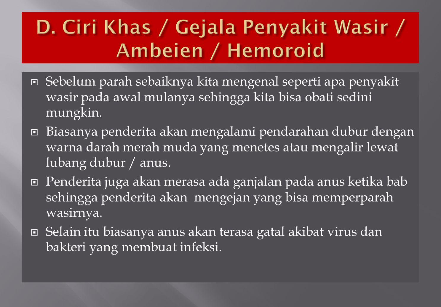 D. Ciri Khas / Gejala Penyakit Wasir / Ambeien / Hemoroid
