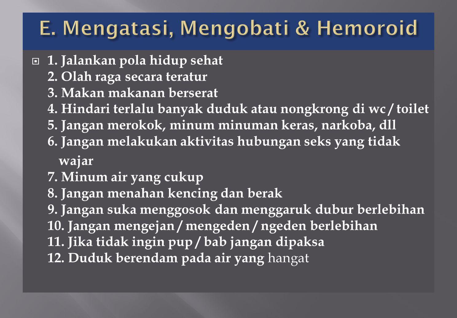 E. Mengatasi, Mengobati & Hemoroid