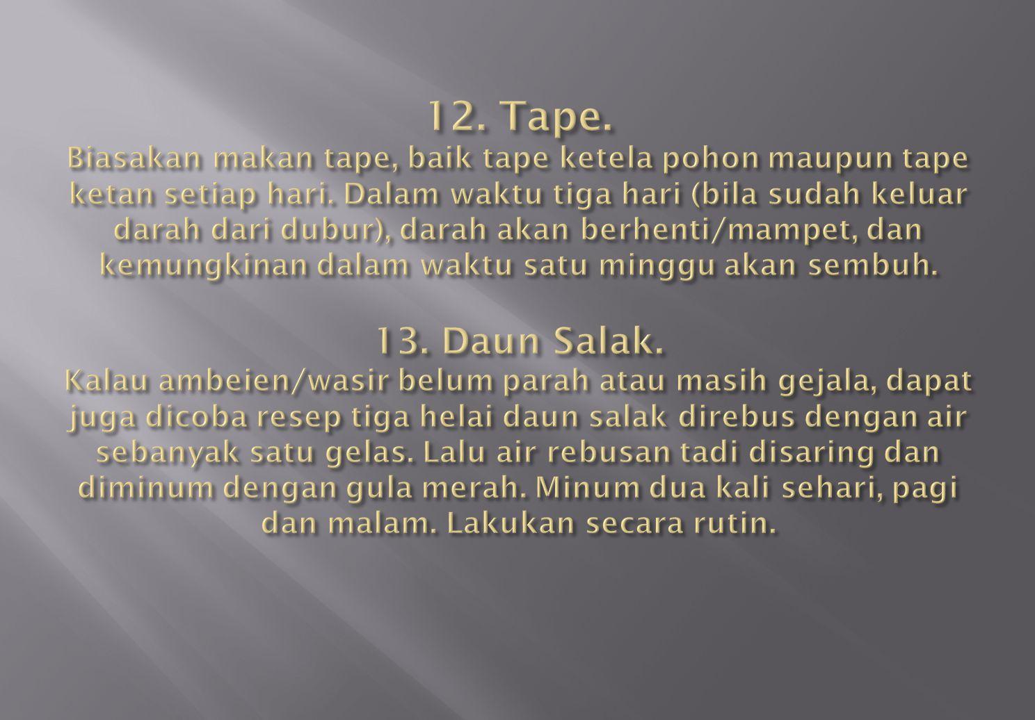 12. Tape. Biasakan makan tape, baik tape ketela pohon maupun tape ketan setiap hari.