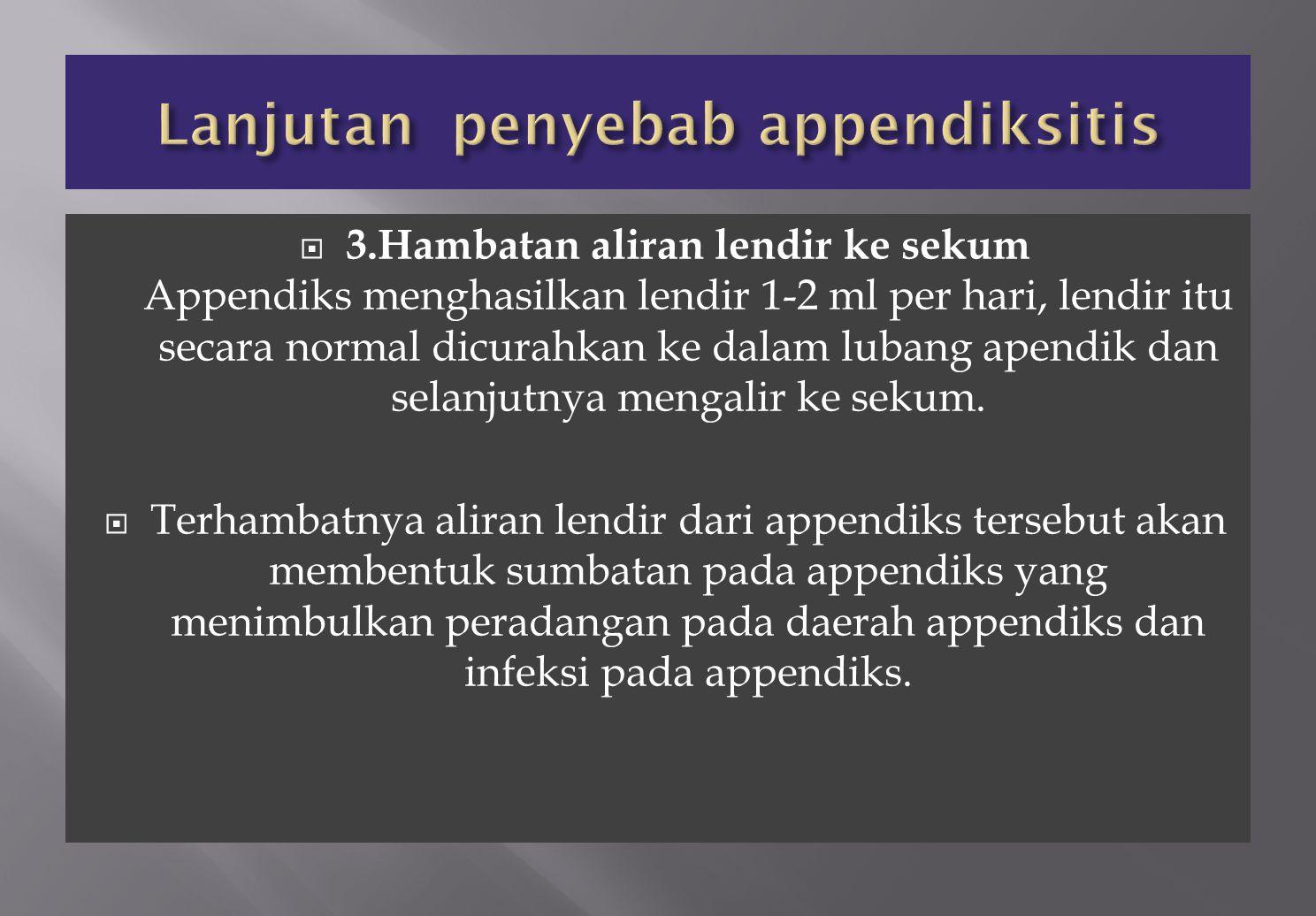 Lanjutan penyebab appendiksitis
