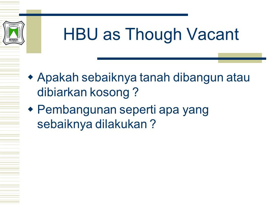 HBU as Though Vacant Apakah sebaiknya tanah dibangun atau dibiarkan kosong .