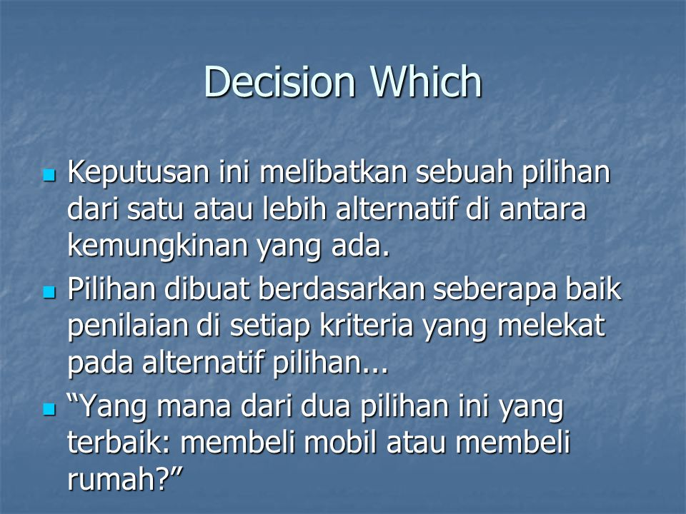Decision Which Keputusan ini melibatkan sebuah pilihan dari satu atau lebih alternatif di antara kemungkinan yang ada.