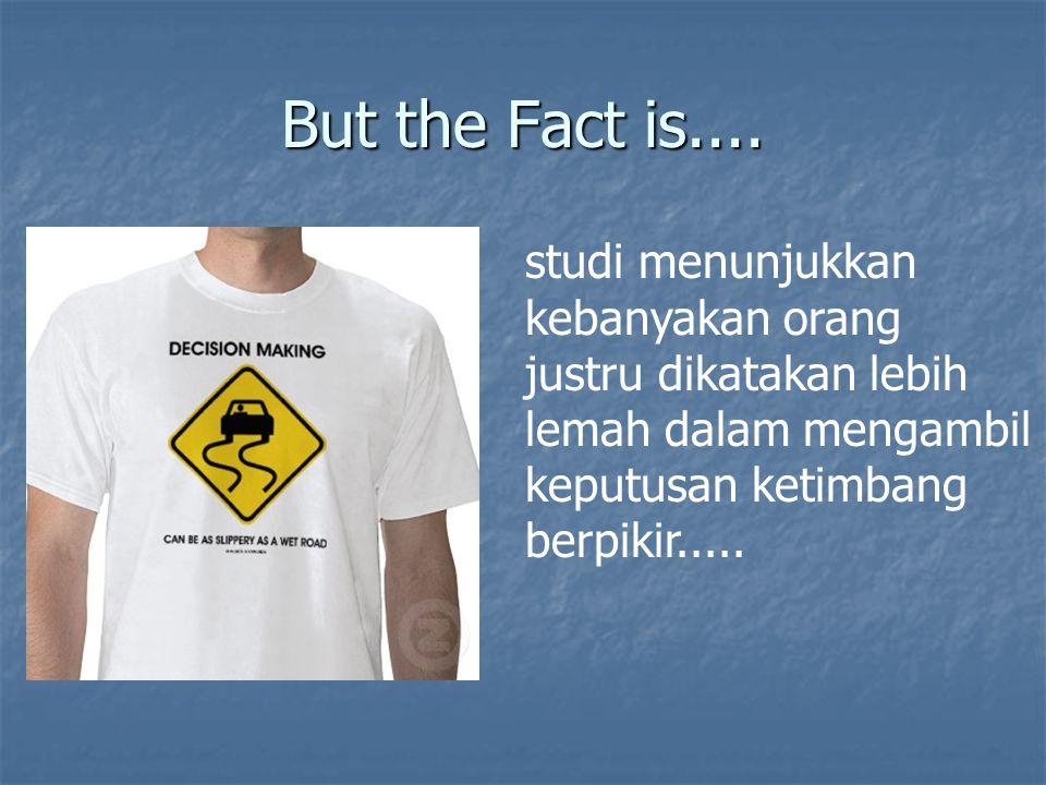 But the Fact is.... studi menunjukkan kebanyakan orang