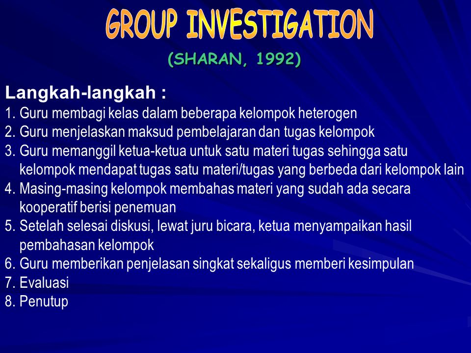 GROUP INVESTIGATION Langkah-langkah : (SHARAN, 1992)