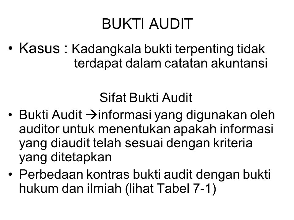 Bab_7 Bukti Audit BUKTI AUDIT. Kasus : Kadangkala bukti terpenting tidak terdapat dalam catatan akuntansi.