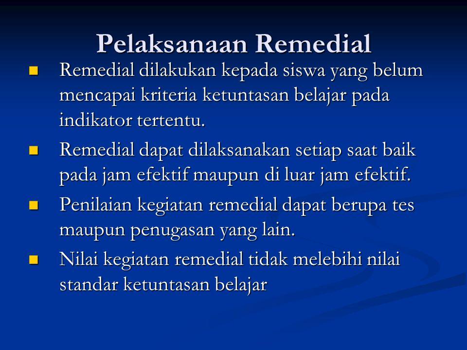 Pelaksanaan Remedial Remedial dilakukan kepada siswa yang belum mencapai kriteria ketuntasan belajar pada indikator tertentu.
