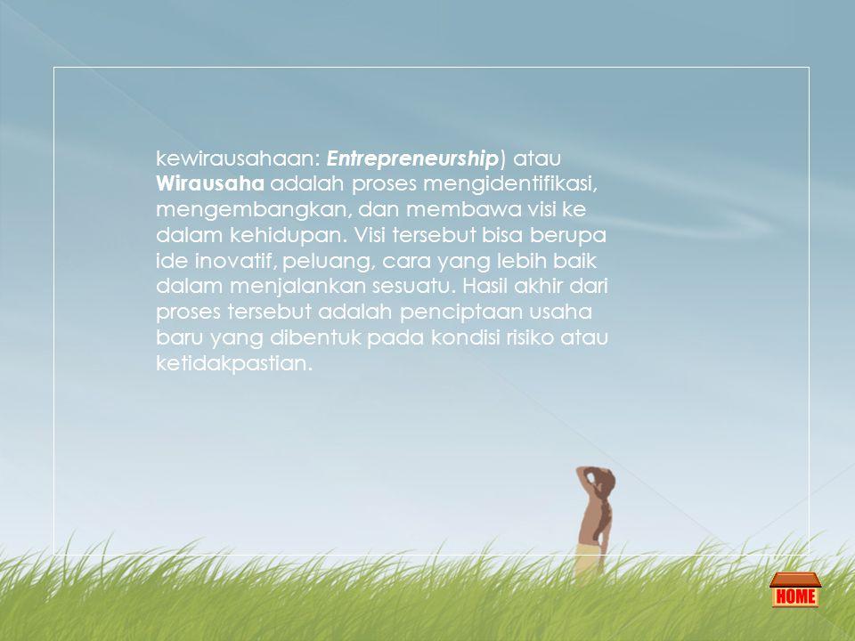 kewirausahaan: Entrepreneurship) atau Wirausaha adalah proses mengidentifikasi, mengembangkan, dan membawa visi ke dalam kehidupan.