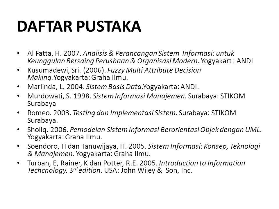 DAFTAR PUSTAKA Al Fatta, H. 2007. Analisis & Perancangan Sistem Informasi: untuk Keunggulan Bersaing Perushaan & Organisasi Modern. Yogyakart : ANDI.