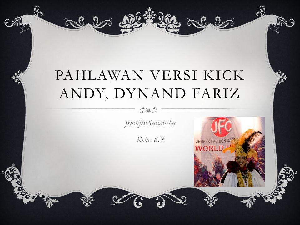 Pahlawan versi Kick andy, dynand fariz