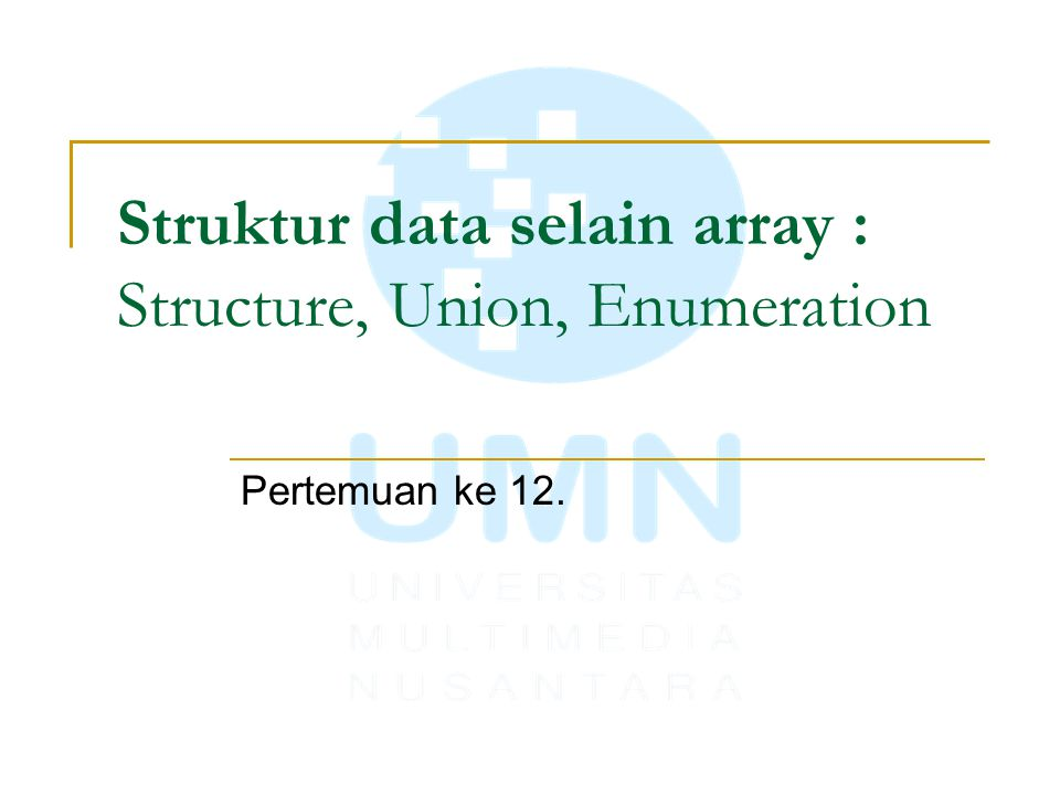 Struktur data selain array : Structure, Union, Enumeration