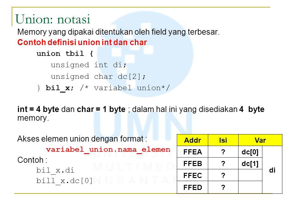Union: notasi Memory yang dipakai ditentukan oleh field yang terbesar.