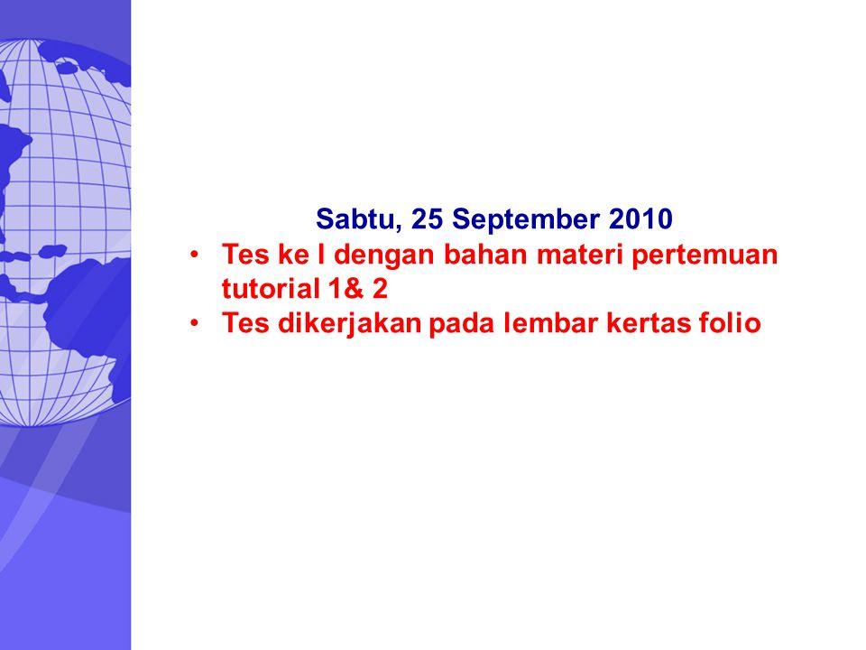 Sabtu, 25 September 2010 Tes ke I dengan bahan materi pertemuan tutorial 1& 2.