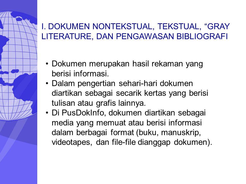 I. DOKUMEN NONTEKSTUAL, TEKSTUAL, GRAY LITERATURE, DAN PENGAWASAN BIBLIOGRAFI