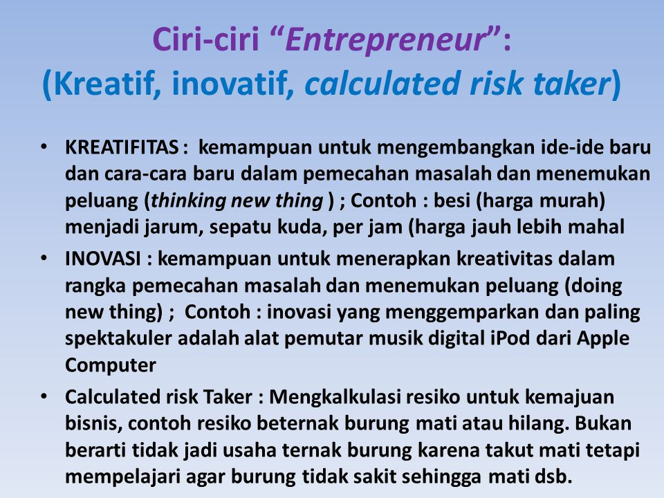 Ciri-ciri Entrepreneur : (Kreatif, inovatif, calculated risk taker)
