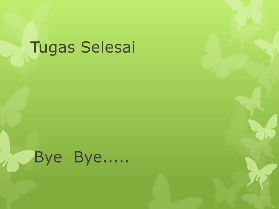 Tugas Selesai Bye Bye.....