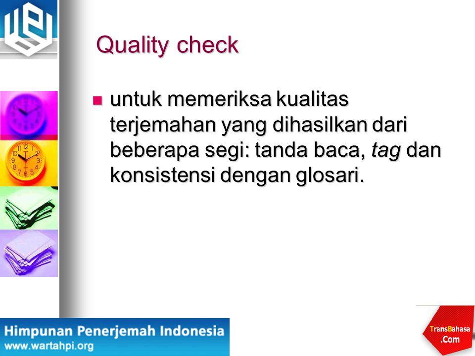 Quality check untuk memeriksa kualitas terjemahan yang dihasilkan dari beberapa segi: tanda baca, tag dan konsistensi dengan glosari.