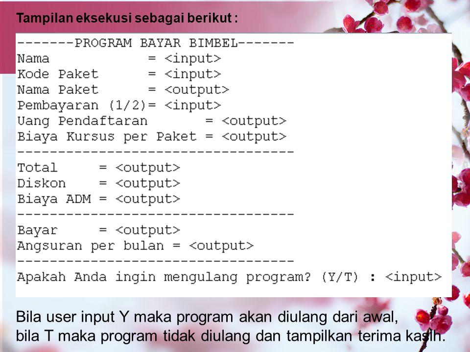 Bila user input Y maka program akan diulang dari awal,
