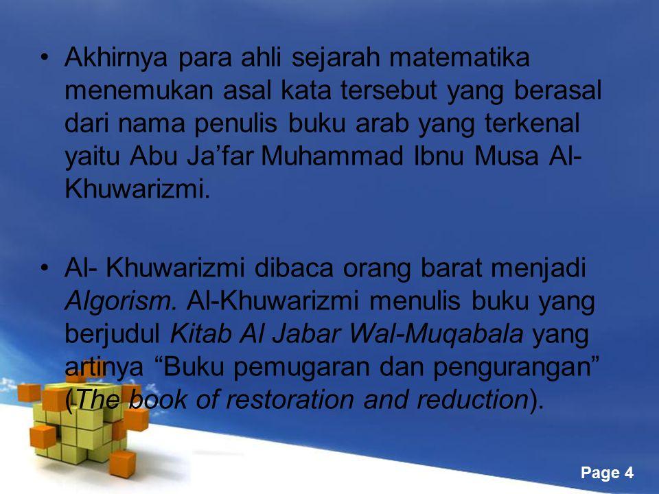 Akhirnya para ahli sejarah matematika menemukan asal kata tersebut yang berasal dari nama penulis buku arab yang terkenal yaitu Abu Ja'far Muhammad Ibnu Musa Al-Khuwarizmi.
