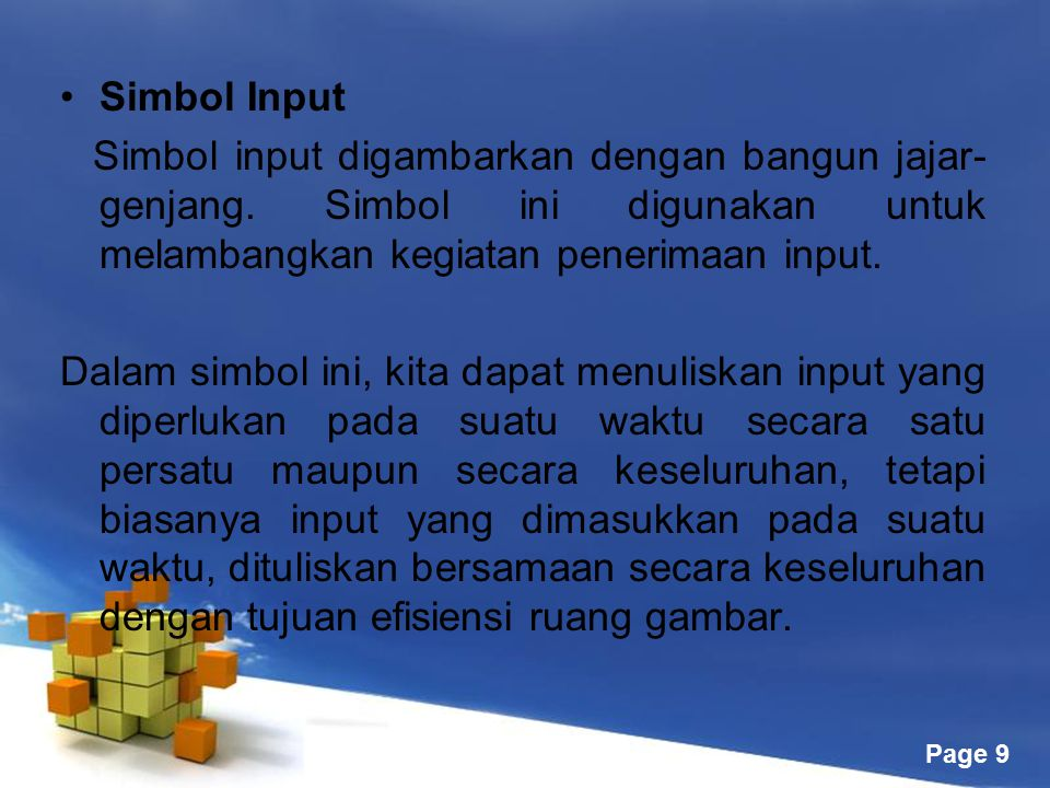 Simbol Input Simbol input digambarkan dengan bangun jajar-genjang. Simbol ini digunakan untuk melambangkan kegiatan penerimaan input.