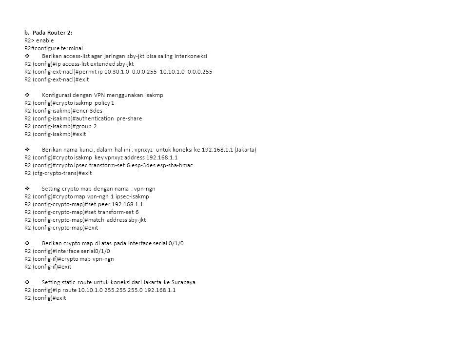 b. Pada Router 2: R2> enable R2#configure terminal Berikan access‐list agar jaringan sby‐jkt bisa saling interkoneksi