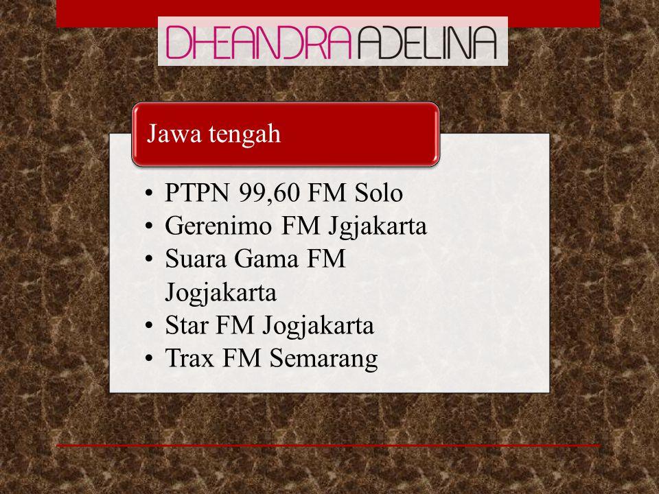 PTPN 99,60 FM Solo Gerenimo FM Jgjakarta. Suara Gama FM Jogjakarta. Star FM Jogjakarta. Trax FM Semarang.