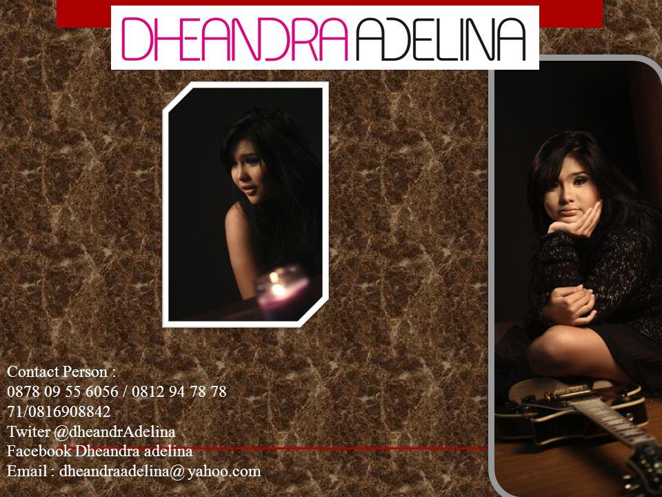 Contact Person : 0878 09 55 6056 / 0812 94 78 78 71/0816908842. Twiter @dheandrAdelina. Facebook Dheandra adelina.