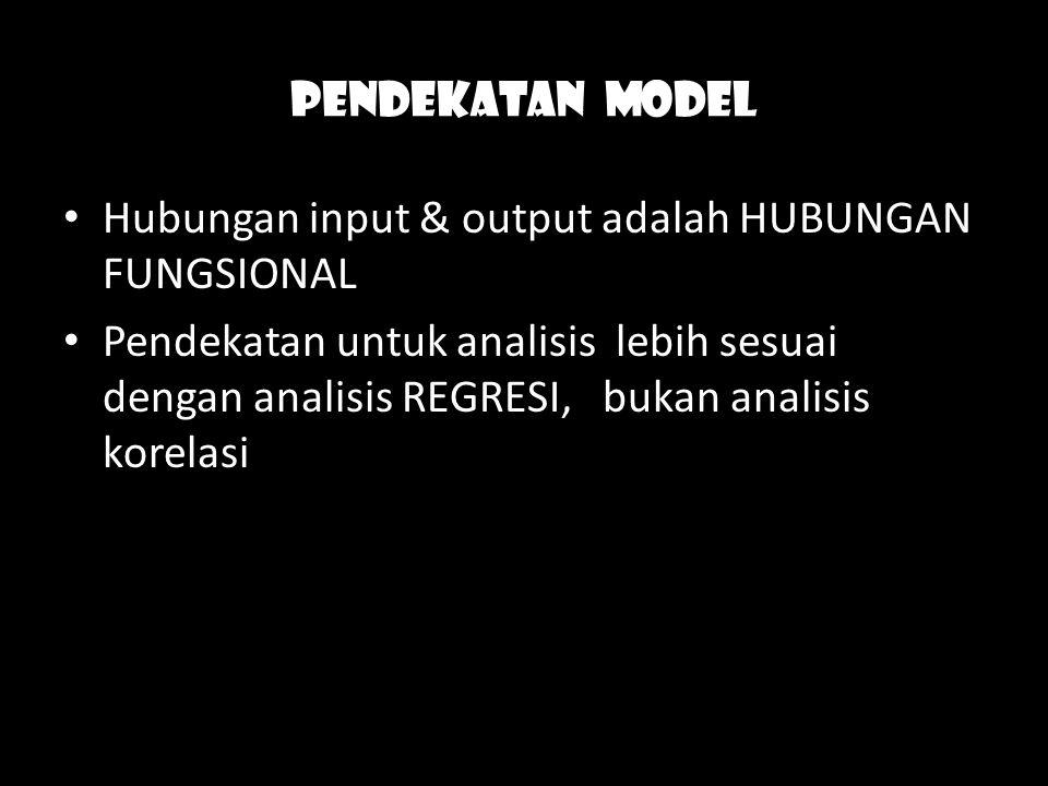Pendekatan model Hubungan input & output adalah HUBUNGAN FUNGSIONAL.