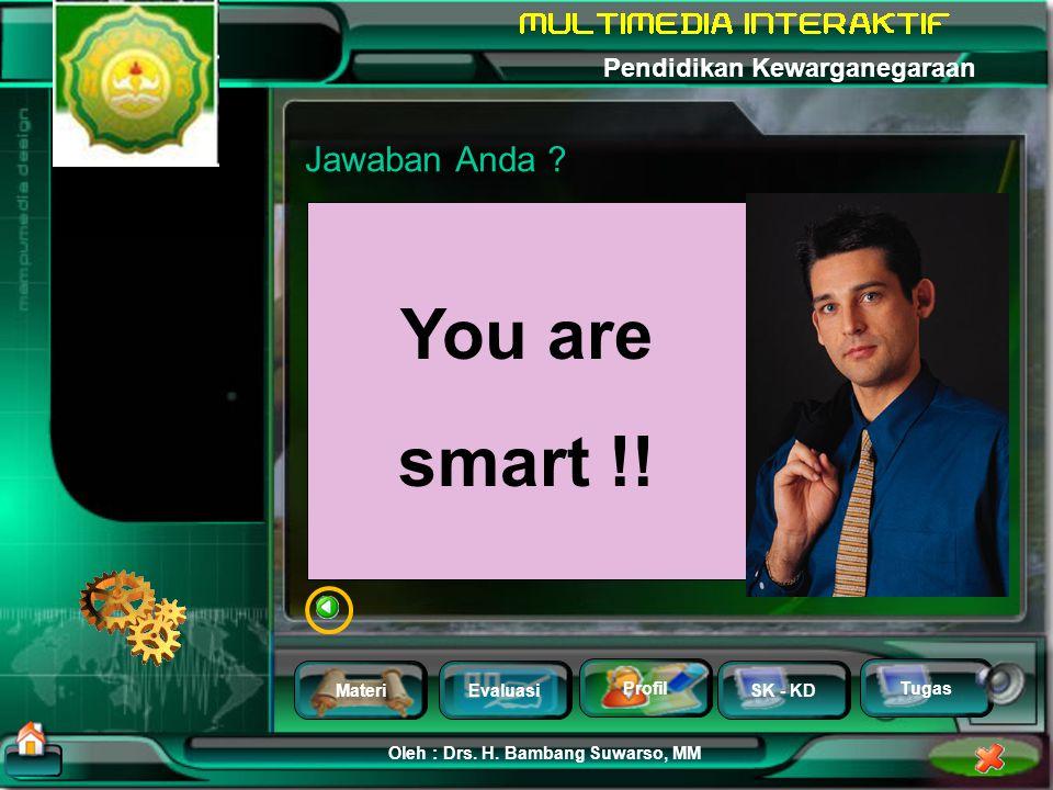 Jawaban Anda You are smart !!