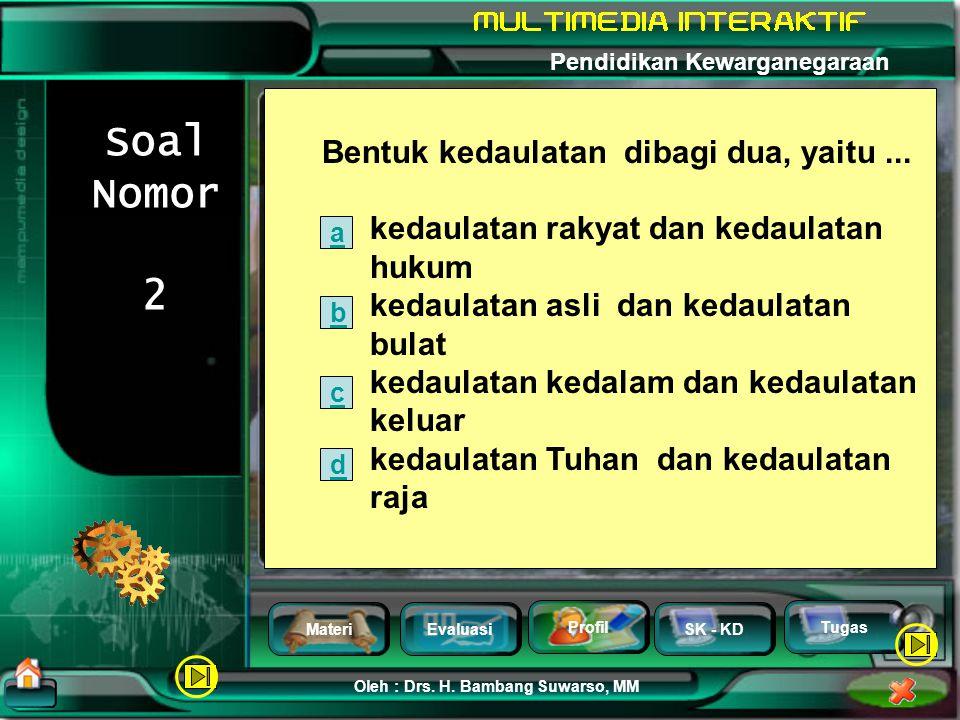 Soal Nomor 2 Bentuk kedaulatan dibagi dua, yaitu ...