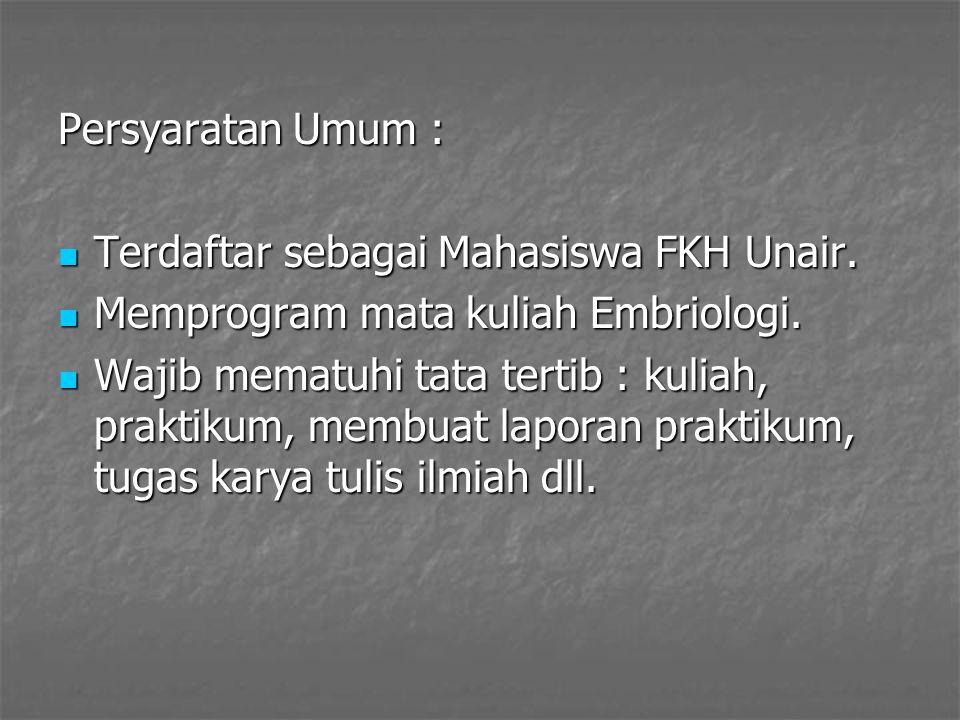 Persyaratan Umum : Terdaftar sebagai Mahasiswa FKH Unair. Memprogram mata kuliah Embriologi.