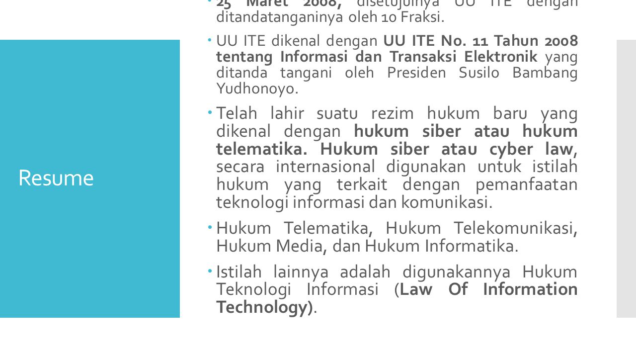 25 Maret 2008, disetujuinya UU ITE dengan ditandatanganinya oleh 10 Fraksi.