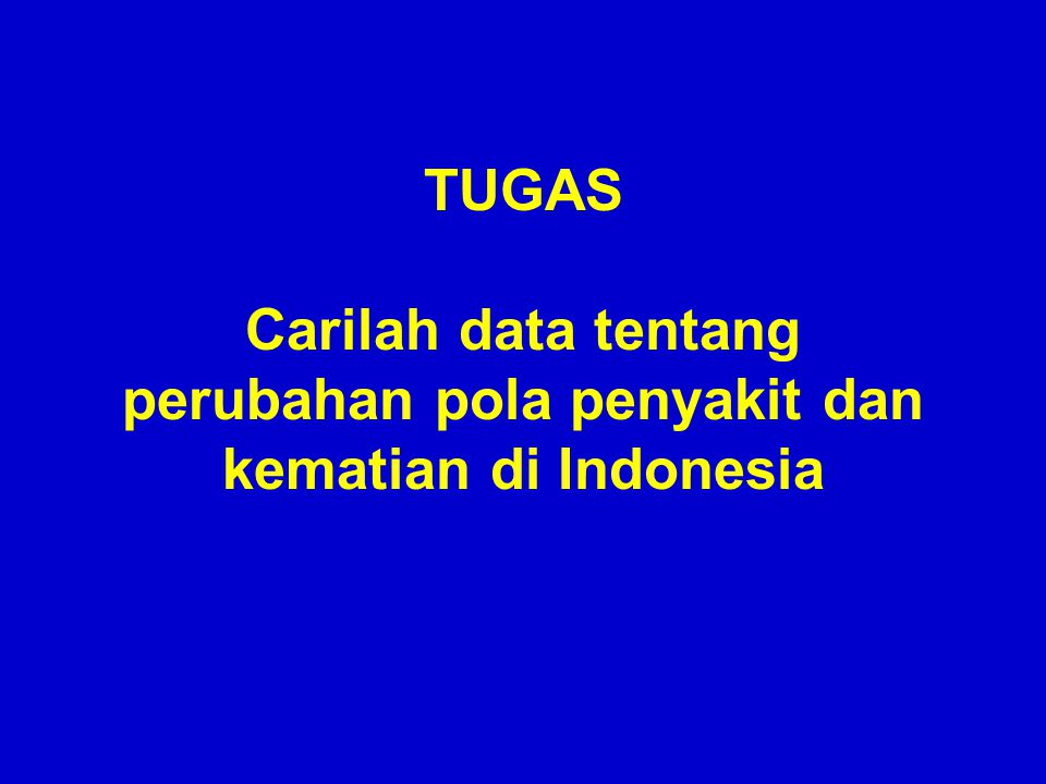 TUGAS Carilah data tentang perubahan pola penyakit dan kematian di Indonesia