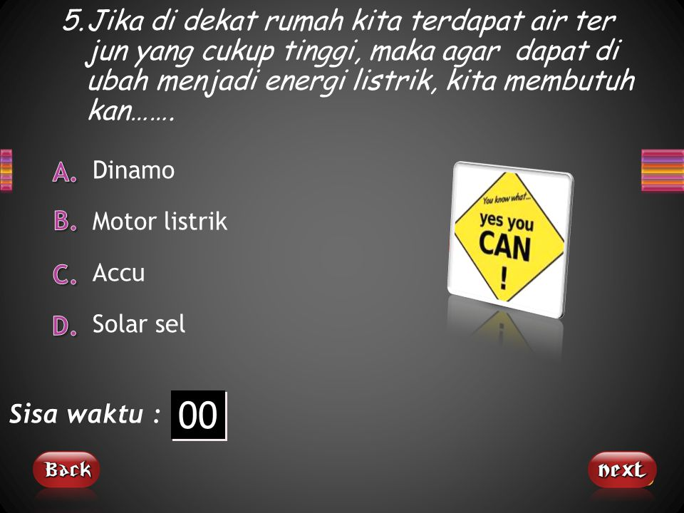 5. Jika di dekat rumah kita terdapat air ter jun yang cukup tinggi, maka agar dapat di ubah menjadi energi listrik, kita membutuh kan…….