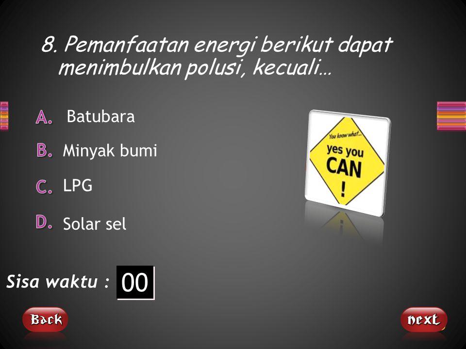 8. Pemanfaatan energi berikut dapat menimbulkan polusi, kecuali…