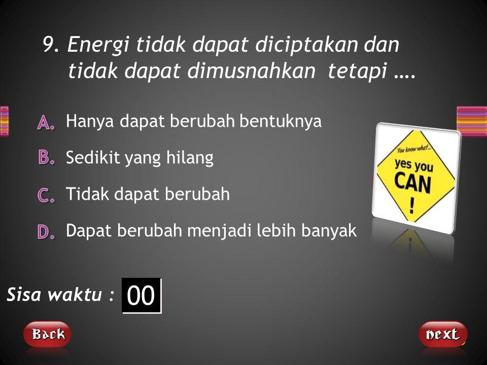 9. Energi tidak dapat diciptakan dan tidak dapat dimusnahkan tetapi ….