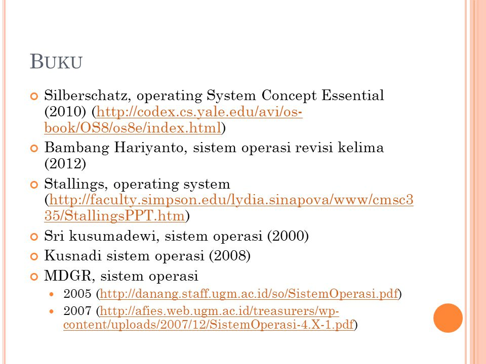 Buku Silberschatz, operating System Concept Essential (2010) (http://codex.cs.yale.edu/avi/os- book/OS8/os8e/index.html)