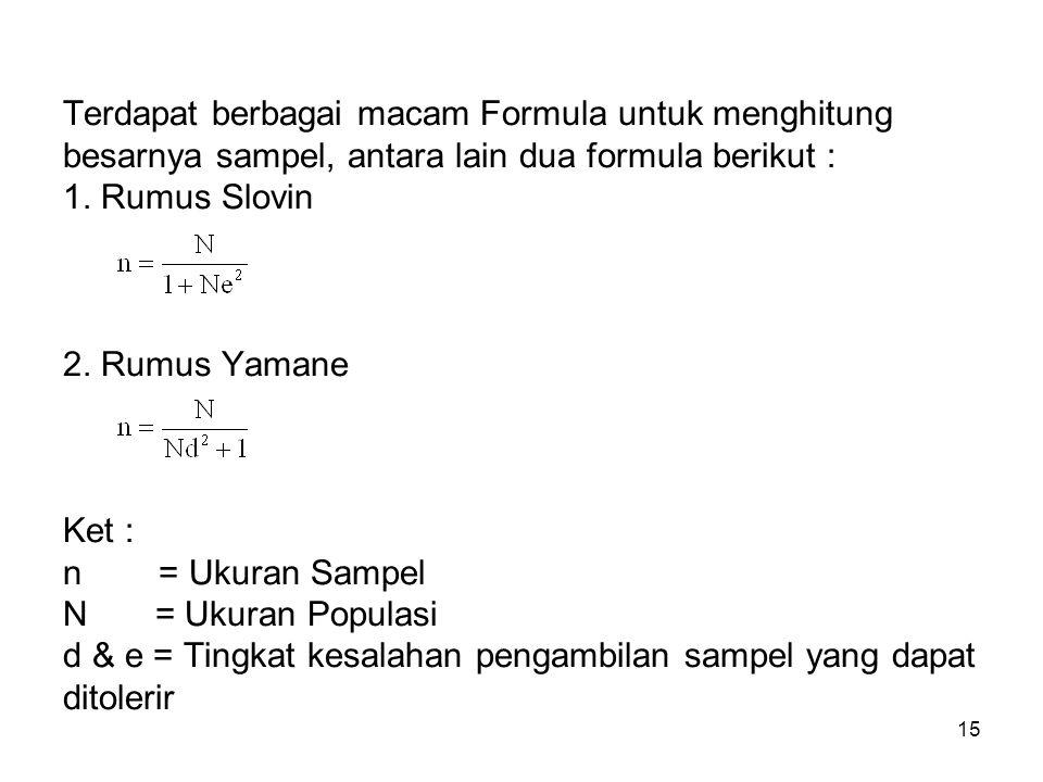 Terdapat berbagai macam Formula untuk menghitung besarnya sampel, antara lain dua formula berikut : 1.