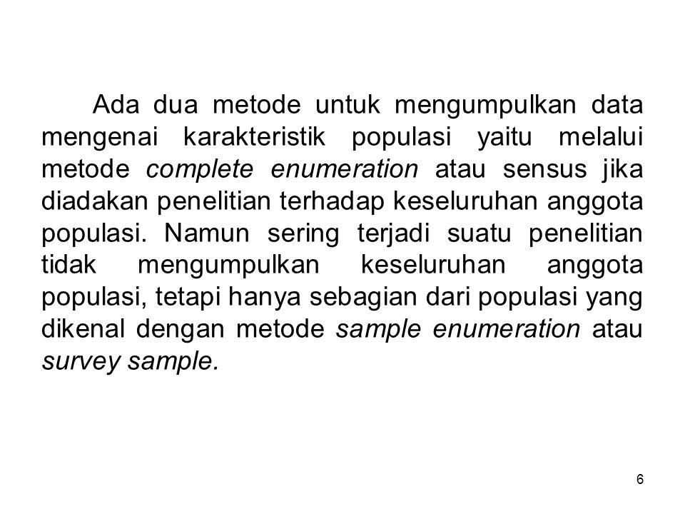 Ada dua metode untuk mengumpulkan data mengenai karakteristik populasi yaitu melalui metode complete enumeration atau sensus jika diadakan penelitian terhadap keseluruhan anggota populasi.