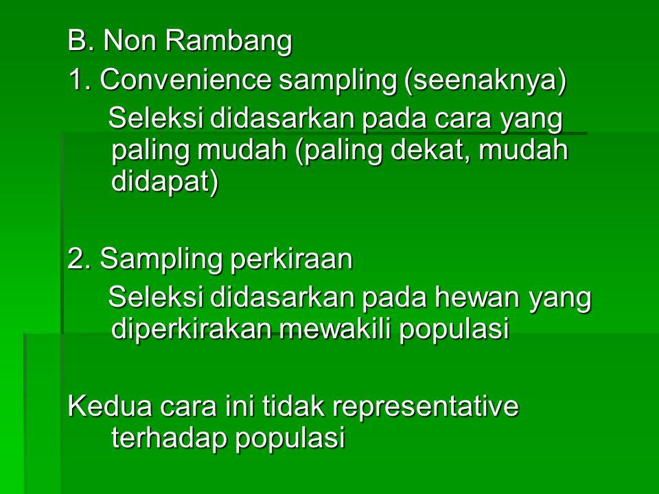 B. Non Rambang 1. Convenience sampling (seenaknya) Seleksi didasarkan pada cara yang paling mudah (paling dekat, mudah didapat)