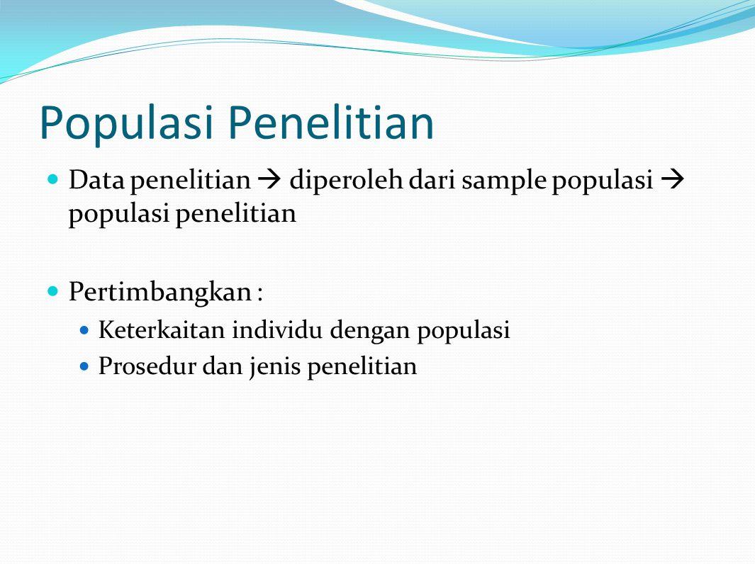 Populasi Penelitian Data penelitian  diperoleh dari sample populasi  populasi penelitian. Pertimbangkan :