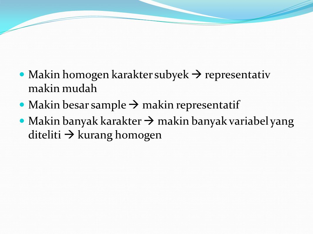 Makin homogen karakter subyek  representativ makin mudah