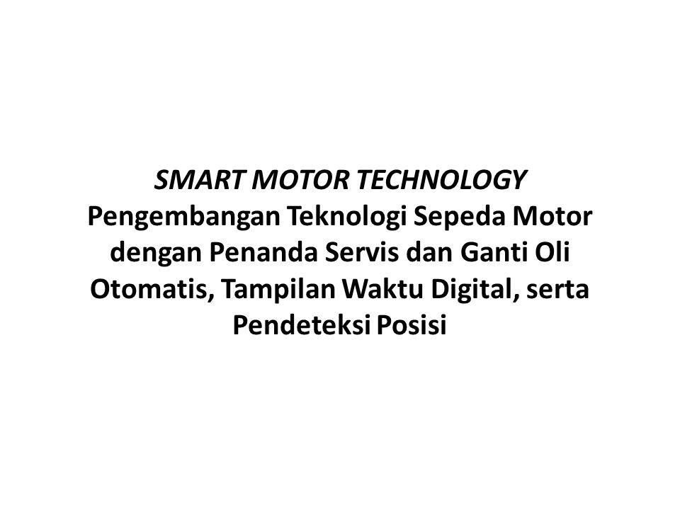 SMART MOTOR TECHNOLOGY Pengembangan Teknologi Sepeda Motor dengan Penanda Servis dan Ganti Oli Otomatis, Tampilan Waktu Digital, serta Pendeteksi Posisi