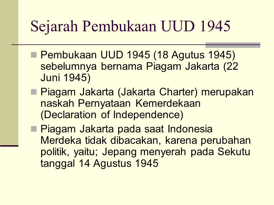 Sejarah Pembukaan UUD 1945 Pembukaan UUD 1945 (18 Agutus 1945) sebelumnya bernama Piagam Jakarta (22 Juni 1945)