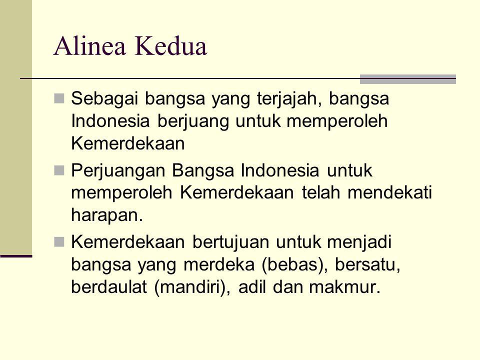 Alinea Kedua Sebagai bangsa yang terjajah, bangsa Indonesia berjuang untuk memperoleh Kemerdekaan.