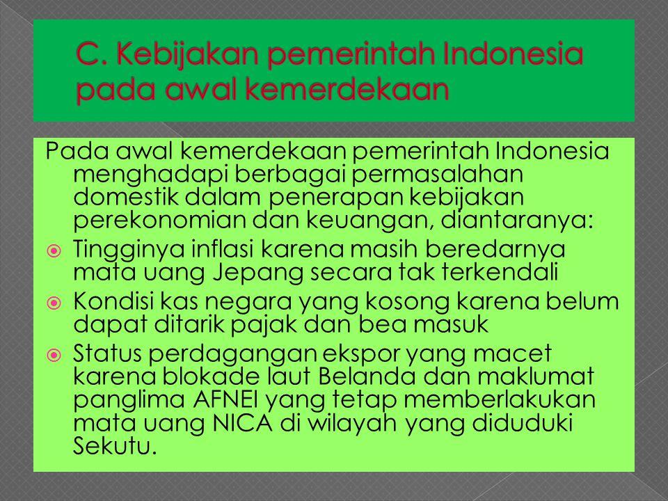 C. Kebijakan pemerintah Indonesia pada awal kemerdekaan