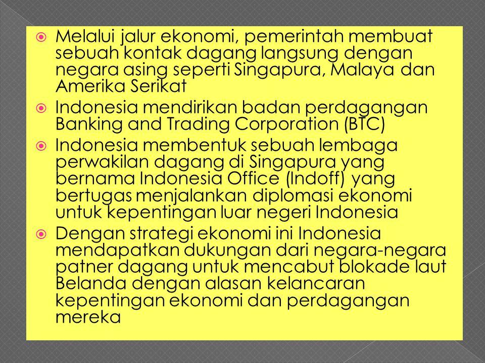 Melalui jalur ekonomi, pemerintah membuat sebuah kontak dagang langsung dengan negara asing seperti Singapura, Malaya dan Amerika Serikat