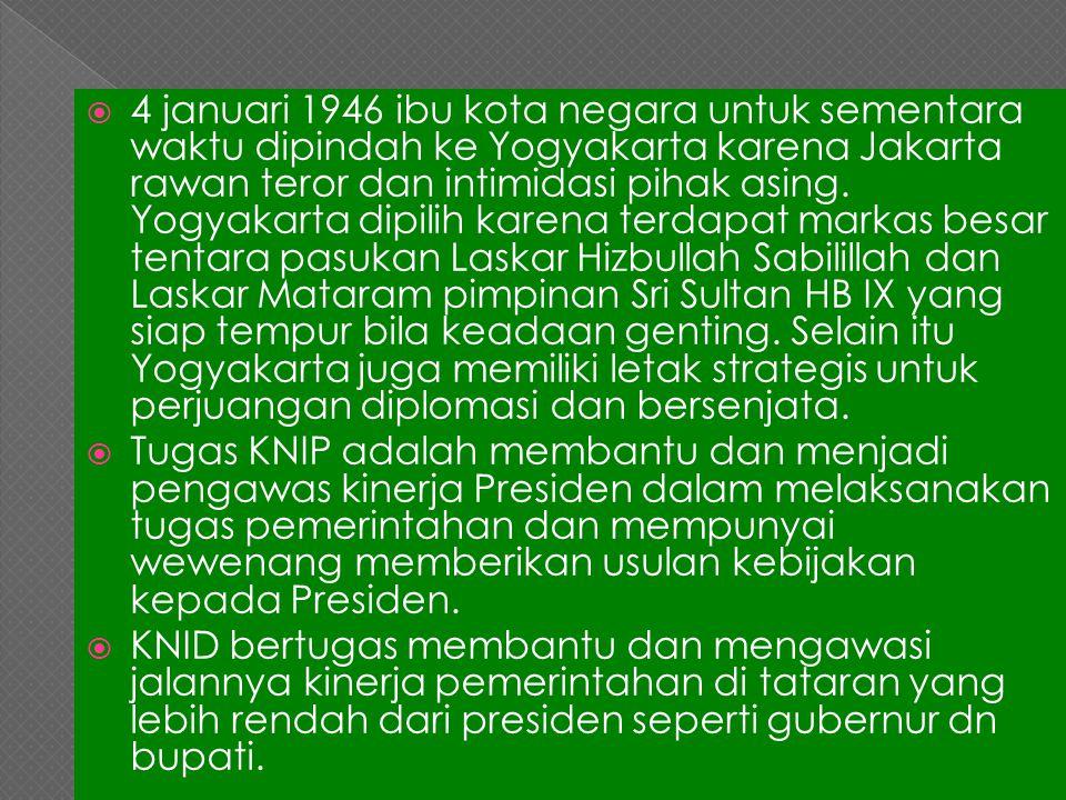 4 januari 1946 ibu kota negara untuk sementara waktu dipindah ke Yogyakarta karena Jakarta rawan teror dan intimidasi pihak asing. Yogyakarta dipilih karena terdapat markas besar tentara pasukan Laskar Hizbullah Sabilillah dan Laskar Mataram pimpinan Sri Sultan HB IX yang siap tempur bila keadaan genting. Selain itu Yogyakarta juga memiliki letak strategis untuk perjuangan diplomasi dan bersenjata.