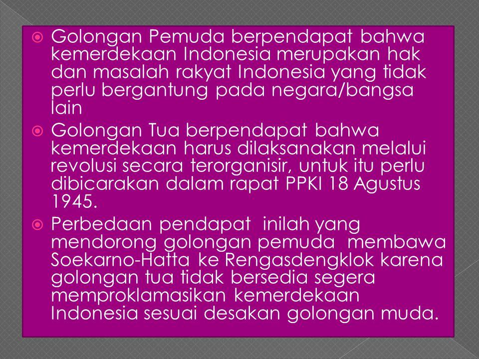 Golongan Pemuda berpendapat bahwa kemerdekaan Indonesia merupakan hak dan masalah rakyat Indonesia yang tidak perlu bergantung pada negara/bangsa lain