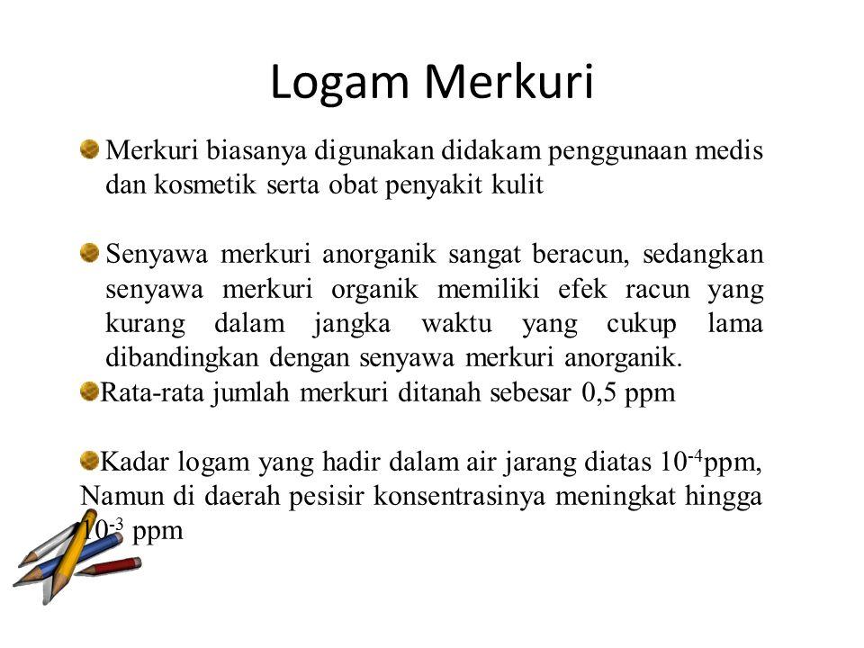 Logam Merkuri Merkuri biasanya digunakan didakam penggunaan medis dan kosmetik serta obat penyakit kulit.