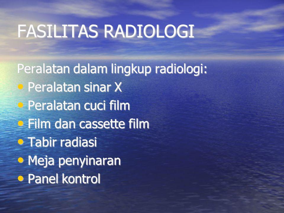 FASILITAS RADIOLOGI Peralatan dalam lingkup radiologi: